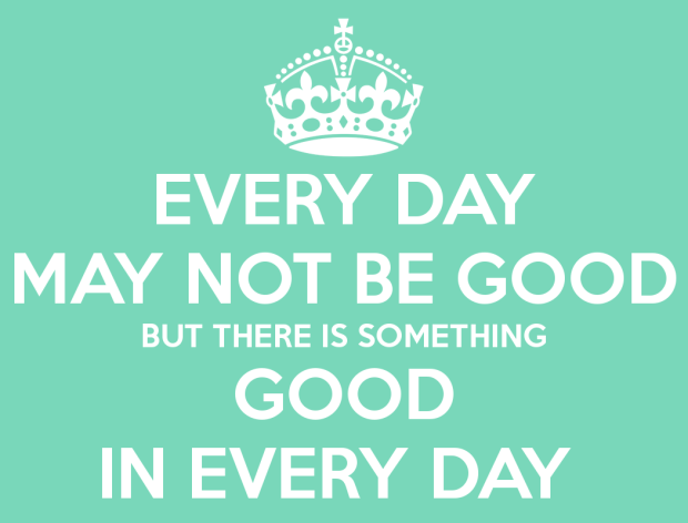 every-day-may-not-be-good-but-there-is-something-good-in-every-day